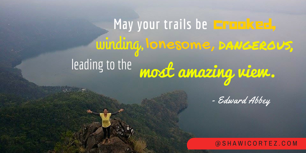 may your trails be crooked winding lonesome dangerous leading to the most amazing view_shawi_cortez